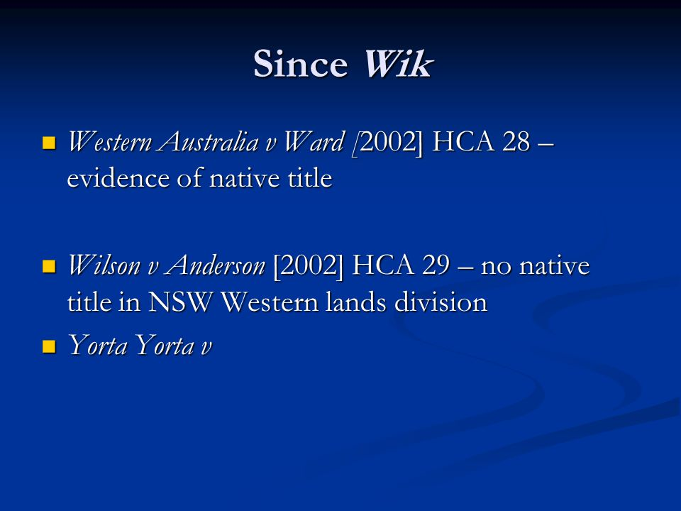 Since Wik Western Australia v Ward [2002] HCA 28 – evidence of native title.